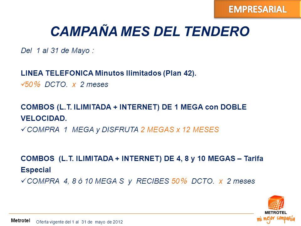 BA X PAR Metrotel CAMPAÑA MES DEL TENDERO Del 1 al 31 de Mayo : LINEA TELEFONICA Minutos Ilimitados (Plan 42). 50 % DCTO. x 2 meses COMBOS (L.T. ILIMI