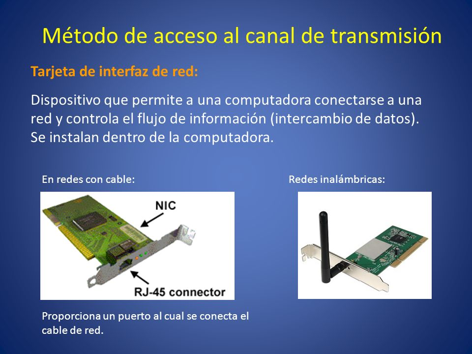Método de acceso al canal de transmisión Tarjeta de interfaz de red: Dispositivo que permite a una computadora conectarse a una red y controla el fluj