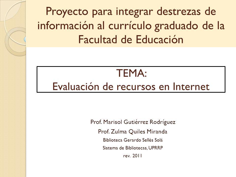 Proyecto para integrar destrezas de información al currículo graduado de la Facultad de Educación Prof. Marisol Gutiérrez Rodríguez Prof. Zulma Quiles