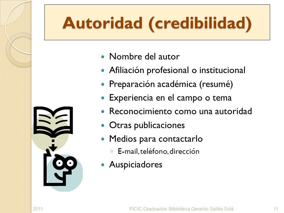 Autoridad (credibilidad) Nombre del autor Afiliación profesional o institucional Preparación académica (resumé) Experiencia en el campo o tema Reconoc
