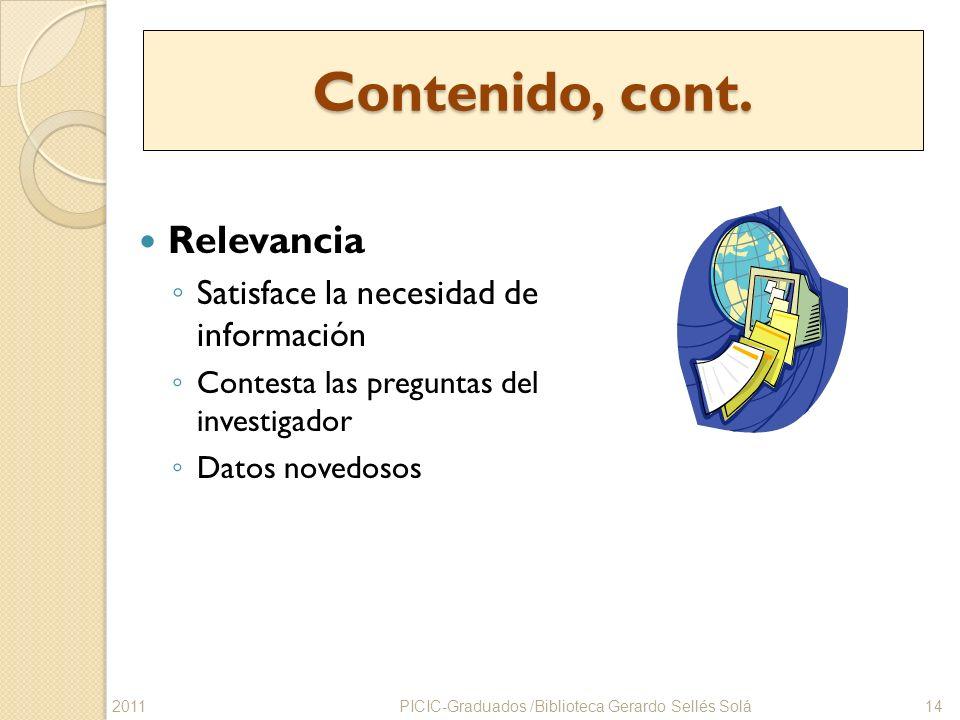 Contenido, cont. Relevancia Satisface la necesidad de información Contesta las preguntas del investigador Datos novedosos PICIC-Graduados /Biblioteca