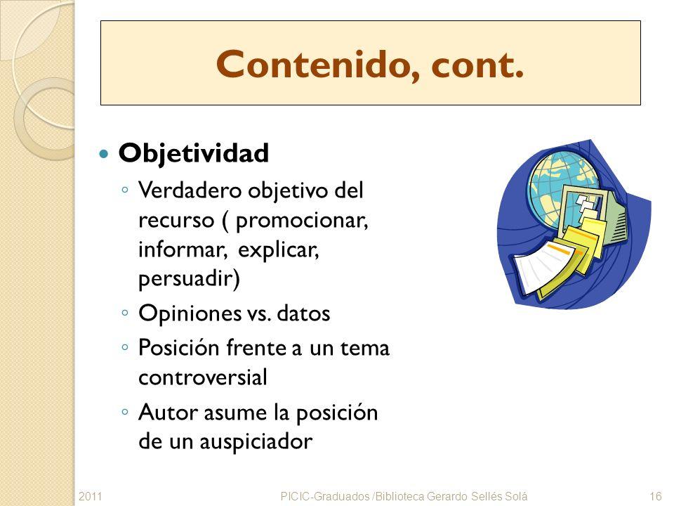 Objetividad Verdadero objetivo del recurso ( promocionar, informar, explicar, persuadir) Opiniones vs. datos Posición frente a un tema controversial A
