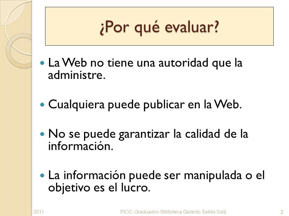 ¿Por qué evaluar? La Web no tiene una autoridad que la administre. Cualquiera puede publicar en la Web. No se puede garantizar la calidad de la inform