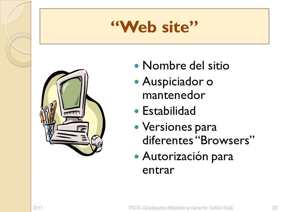 Web site Nombre del sitio Auspiciador o mantenedor Estabilidad Versiones para diferentes Browsers Autorización para entrar PICIC-Graduados /Biblioteca