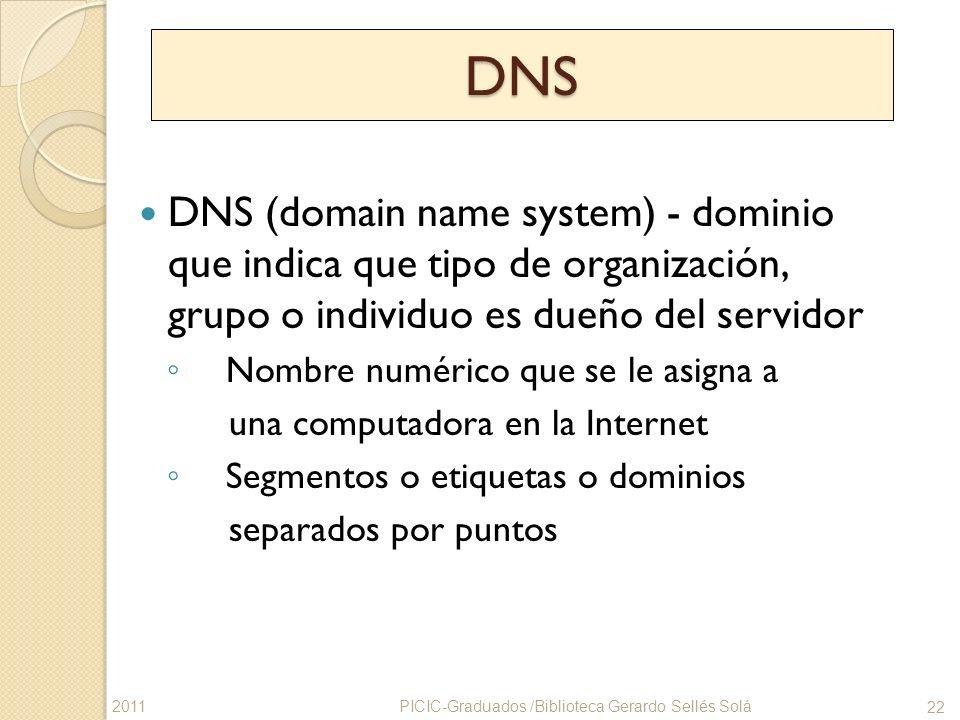 DNS DNS (domain name system) - dominio que indica que tipo de organización, grupo o individuo es dueño del servidor Nombre numérico que se le asigna a