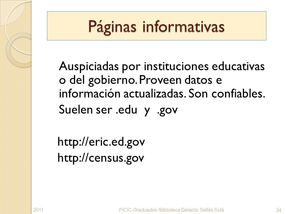 Páginas informativas Auspiciadas por instituciones educativas o del gobierno. Proveen datos e información actualizadas. Son confiables. Suelen ser.edu