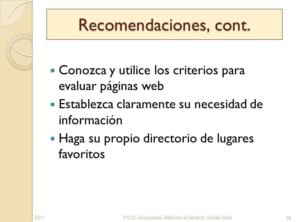 Recomendaciones, cont. Conozca y utilice los criterios para evaluar páginas web Establezca claramente su necesidad de información Haga su propio direc