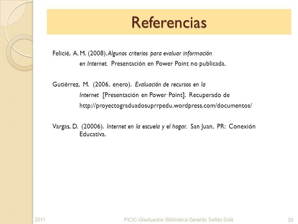 Referencias Felicié, A. M. (2008). Algunos criterios para evaluar información en Internet. Presentación en Power Point no publicada. Gutiérrez, M. (20