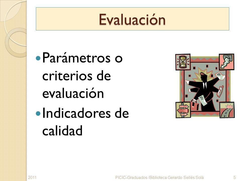 Evaluación Parámetros o criterios de evaluación Indicadores de calidad PICIC-Graduados /Biblioteca Gerardo Sellés Solá 52011