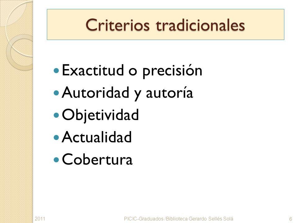 Criterios tradicionales Exactitud o precisión Autoridad y autoría Objetividad Actualidad Cobertura PICIC-Graduados /Biblioteca Gerardo Sellés Solá 6 2