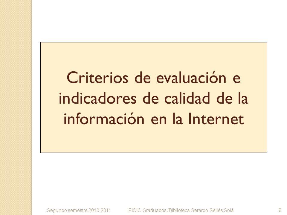Criterios de evaluación e indicadores de calidad de la información en la Internet PICIC-Graduados /Biblioteca Gerardo Sellés Solá 9 Segundo semestre 2