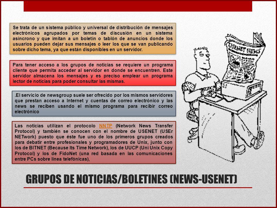 GRUPOS DE NOTICIAS/BOLETINES (NEWS-USENET).El servicio de newsgroup suele ser ofrecido por los mismos servidores que prestan acceso a Internet y cuent