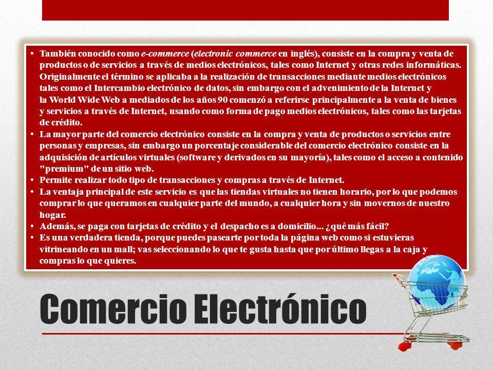 Comercio Electrónico También conocido como e-commerce (electronic commerce en inglés), consiste en la compra y venta de productos o de servicios a tra