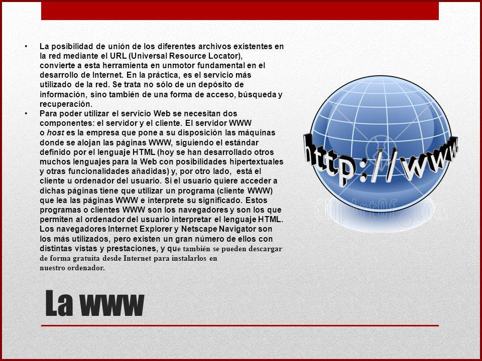 La www La posibilidad de unión de los diferentes archivos existentes en la red mediante el URL (Universal Resource Locator), convierte a esta herramie