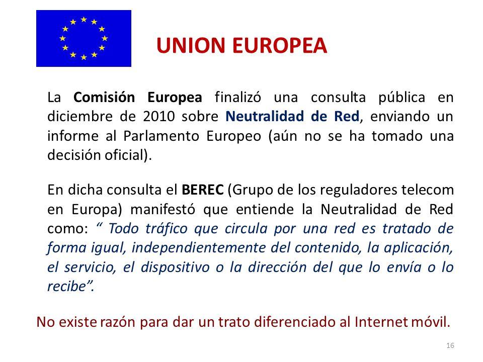 UNION EUROPEA La Comisión Europea finalizó una consulta pública en diciembre de 2010 sobre Neutralidad de Red, enviando un informe al Parlamento Europ