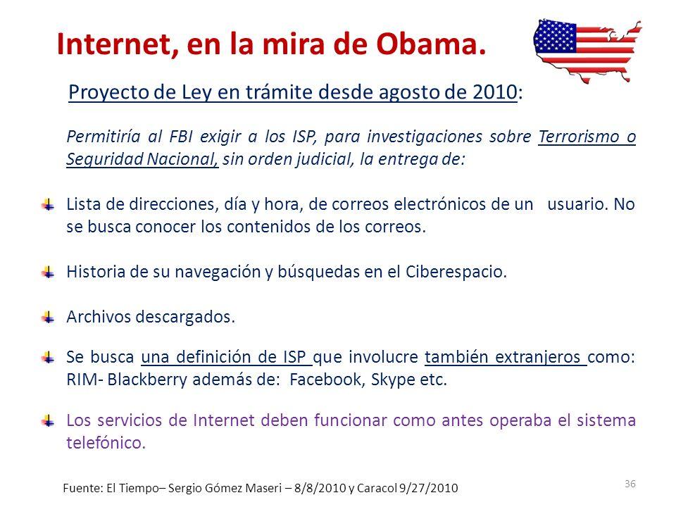 Internet, en la mira de Obama. Proyecto de Ley en trámite desde agosto de 2010: Permitiría al FBI exigir a los ISP, para investigaciones sobre Terrori