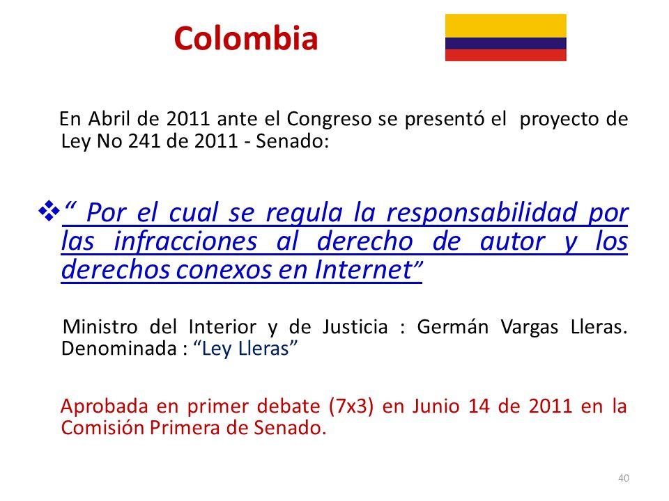 Colombia En Abril de 2011 ante el Congreso se presentó el proyecto de Ley No 241 de 2011 - Senado: Por el cual se regula la responsabilidad por las in
