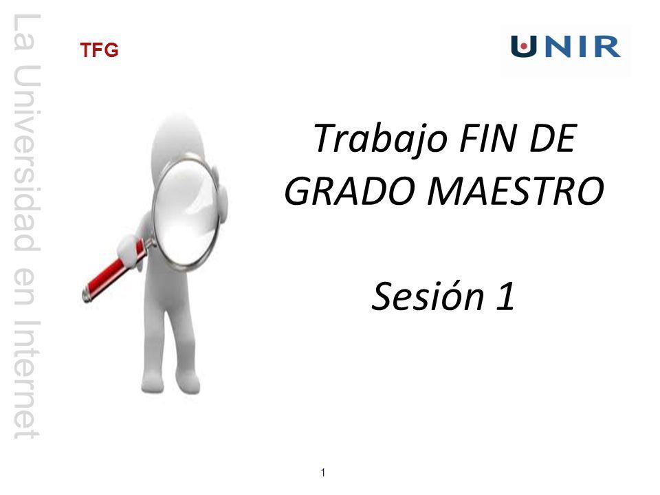 La Universidad en Internet 1 TFG Trabajo FIN DE GRADO MAESTRO Sesión 1