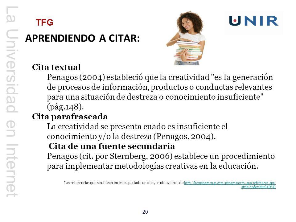 La Universidad en Internet 20 TFG APRENDIENDO A CITAR: Cita textual Penagos (2004) estableció que la creatividad