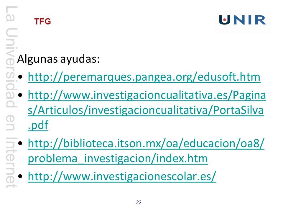 La Universidad en Internet 22 TFG Algunas ayudas: http://peremarques.pangea.org/edusoft.htm http://www.investigacioncualitativa.es/Pagina s/Articulos/