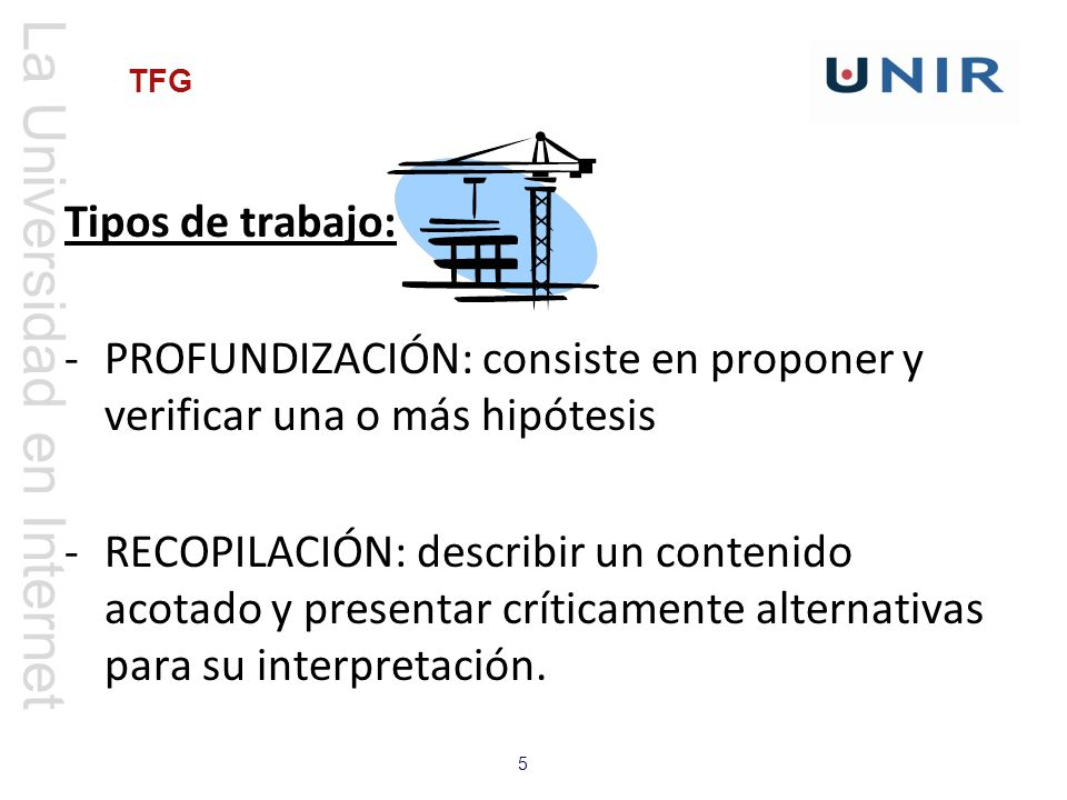 La Universidad en Internet 5 TFG Tipos de trabajo: -PROFUNDIZACIÓN: consiste en proponer y verificar una o más hipótesis -RECOPILACIÓN: describir un c