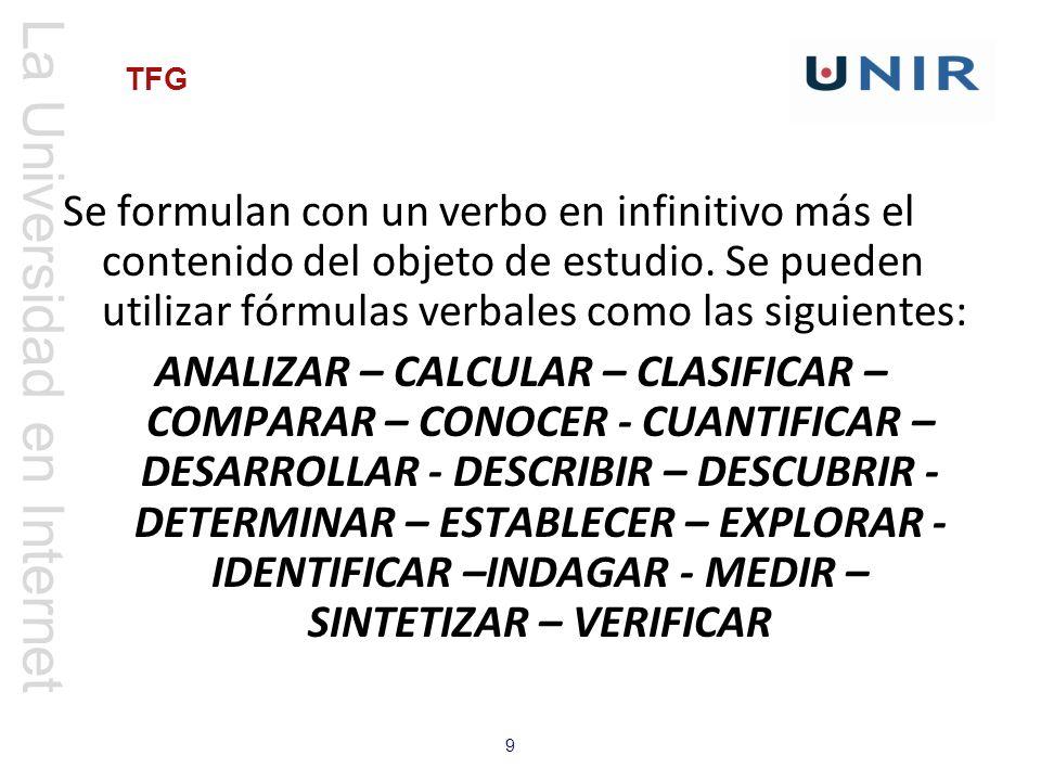 La Universidad en Internet 9 TFG Se formulan con un verbo en infinitivo más el contenido del objeto de estudio. Se pueden utilizar fórmulas verbales c