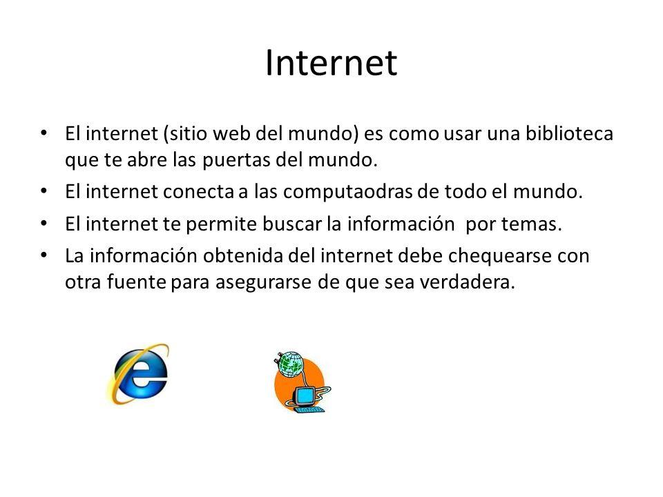 Internet El internet (sitio web del mundo) es como usar una biblioteca que te abre las puertas del mundo. El internet conecta a las computaodras de to