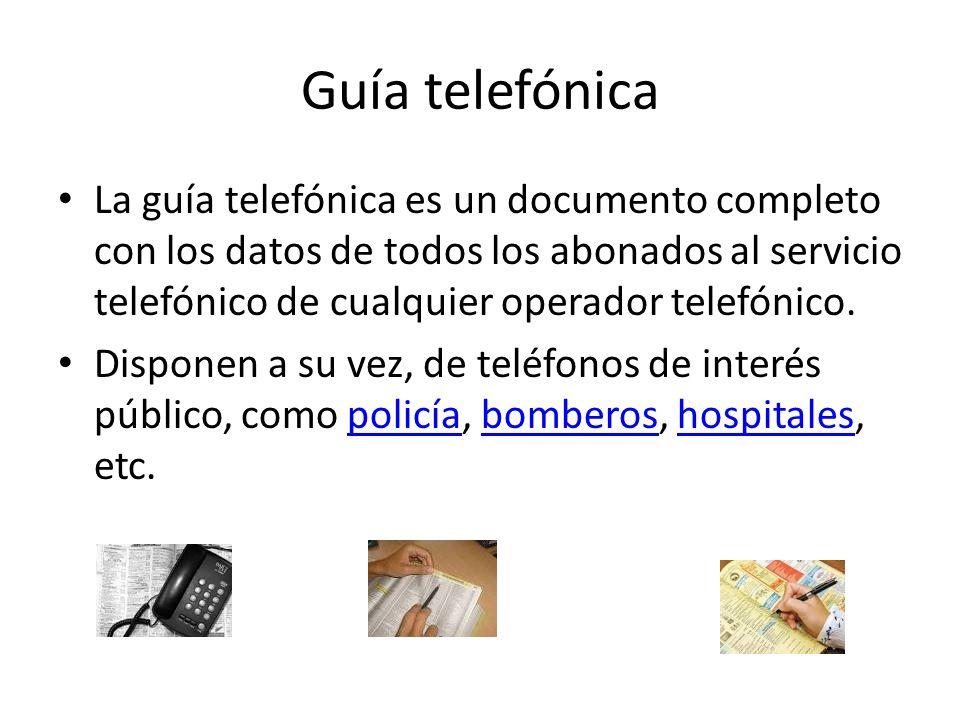 Guía telefónica La guía telefónica es un documento completo con los datos de todos los abonados al servicio telefónico de cualquier operador telefónic