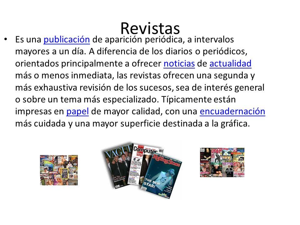 Revistas Es una publicación de aparición periódica, a intervalos mayores a un día. A diferencia de los diarios o periódicos, orientados principalmente