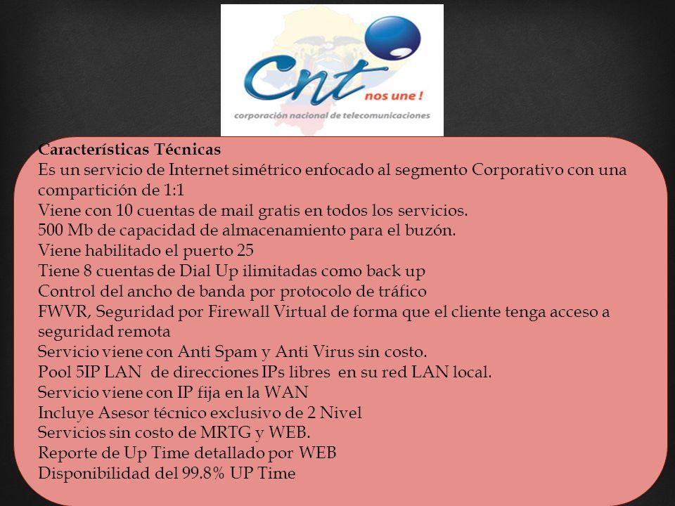 Características Técnicas Es un servicio de Internet simétrico enfocado al segmento Corporativo con una compartición de 1:1 Viene con 10 cuentas de mai