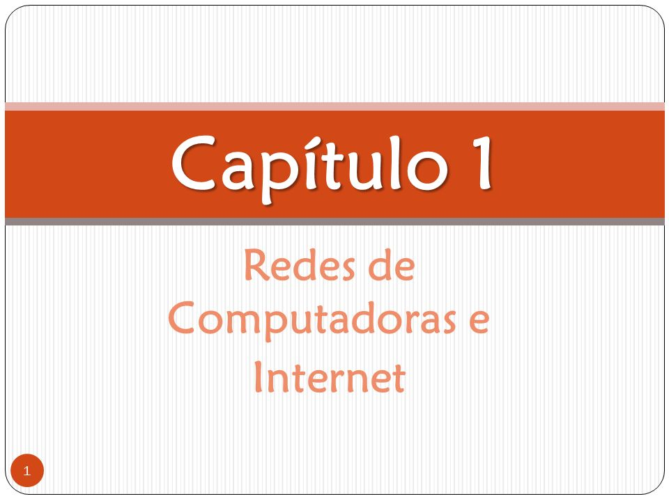 Redes de Computadoras e Internet 1 Capítulo 1