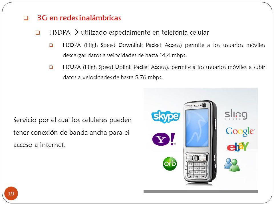 19 3G en redes inalámbricas HSDPA utilizado especialmente en telefonía celular HSDPA (High Speed Downlink Packet Access) permite a los usuarios móvile