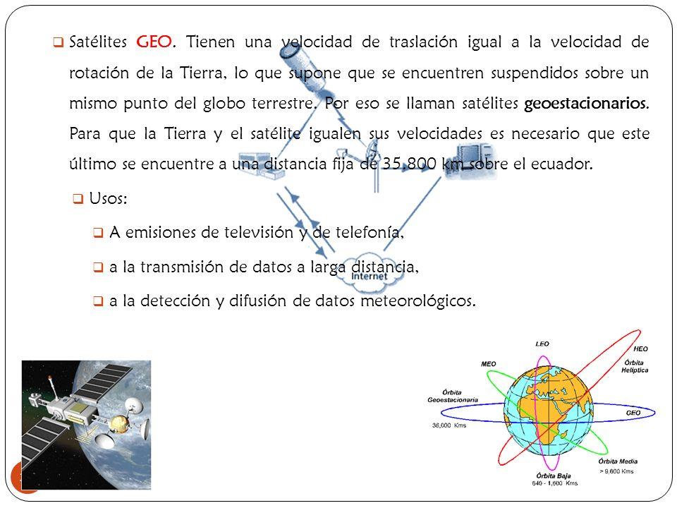 32 Satélites GEO. Tienen una velocidad de traslación igual a la velocidad de rotación de la Tierra, lo que supone que se encuentren suspendidos sobre