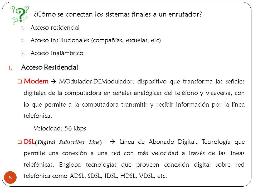 9 La diferencia entre ADSL y otras DSL es que la velocidad de descarga de archivos(downstream) y la de subida de archivos(upstream) no son iguales.