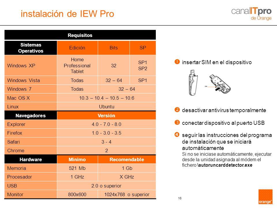 16 Requisitos Sistemas Operativos EdiciónBitsSP Windows XP Home Professional Tablet 32 SP1 SP2 Windows VistaTodas32 – 64SP1 Windows 7Todas32 – 64 Mac