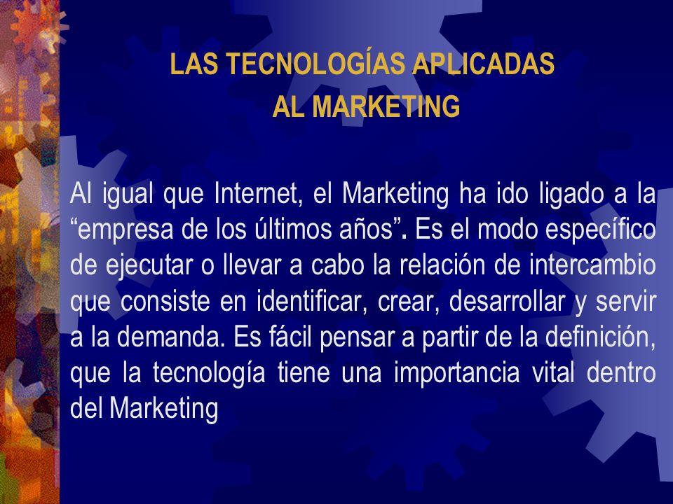 LAS TECNOLOGÍAS APLICADAS AL MARKETING Al igual que Internet, el Marketing ha ido ligado a la empresa de los últimos años. Es el modo específico de ej