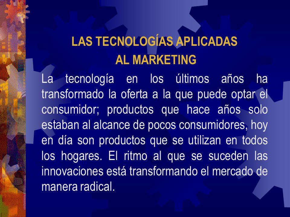 LAS TECNOLOGÍAS APLICADAS AL MARKETING La tecnología en los últimos años ha transformado la oferta a la que puede optar el consumidor; productos que h