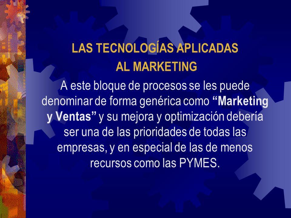 LAS TECNOLOGÍAS APLICADAS AL MARKETING A este bloque de procesos se les puede denominar de forma genérica como Marketing y Ventas y su mejora y optimi