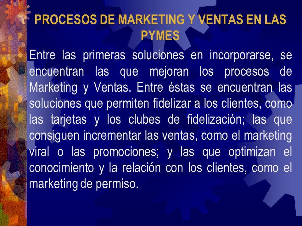 PROCESOS DE MARKETING Y VENTAS EN LAS PYMES Entre las primeras soluciones en incorporarse, se encuentran las que mejoran los procesos de Marketing y V