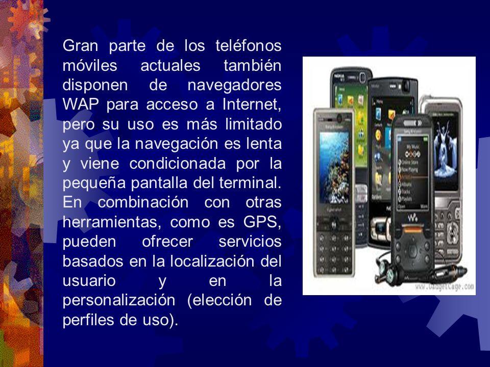Gran parte de los teléfonos móviles actuales también disponen de navegadores WAP para acceso a Internet, pero su uso es más limitado ya que la navegac