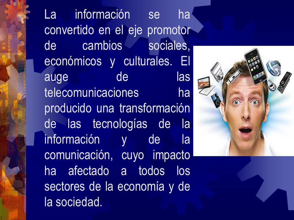 La información se ha convertido en el eje promotor de cambios sociales, económicos y culturales. El auge de las telecomunicaciones ha producido una tr