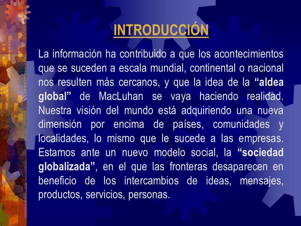 La información ha contribuido a que los acontecimientos que se suceden a escala mundial, continental o nacional nos resulten más cercanos, y que la id