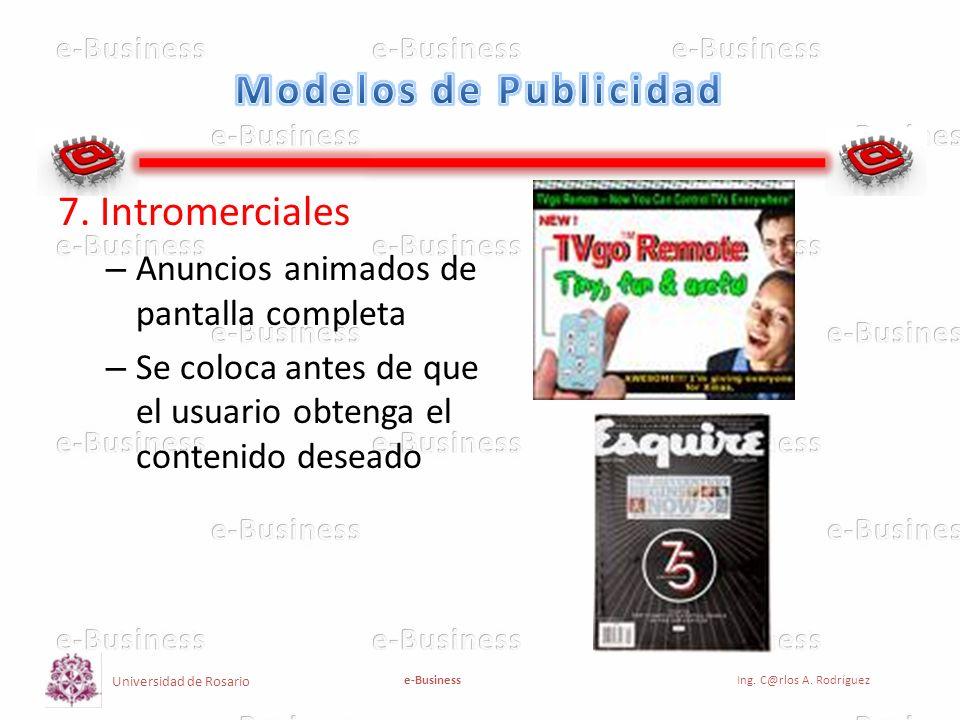 Universidad de Rosario e-BusinessIng. C@rlos A. Rodríguez 7. Intromerciales – Anuncios animados de pantalla completa – Se coloca antes de que el usuar