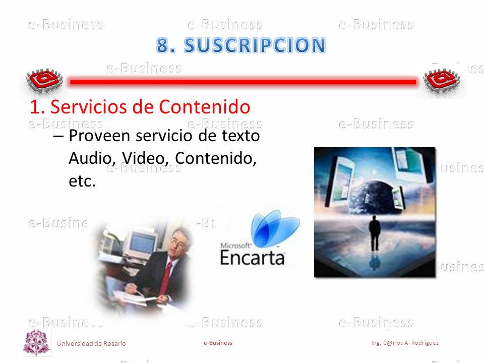 Universidad de Rosario e-BusinessIng. C@rlos A. Rodríguez 1. Servicios de Contenido – Proveen servicio de texto Audio, Video, Contenido, etc.