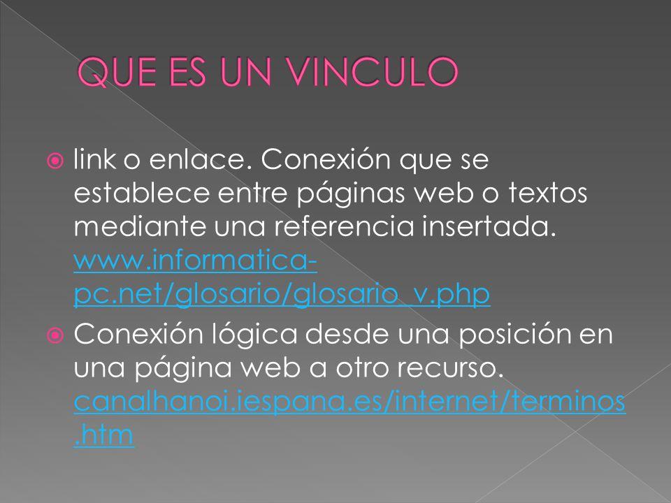 link o enlace. Conexión que se establece entre páginas web o textos mediante una referencia insertada. www.informatica- pc.net/glosario/glosario_v.php