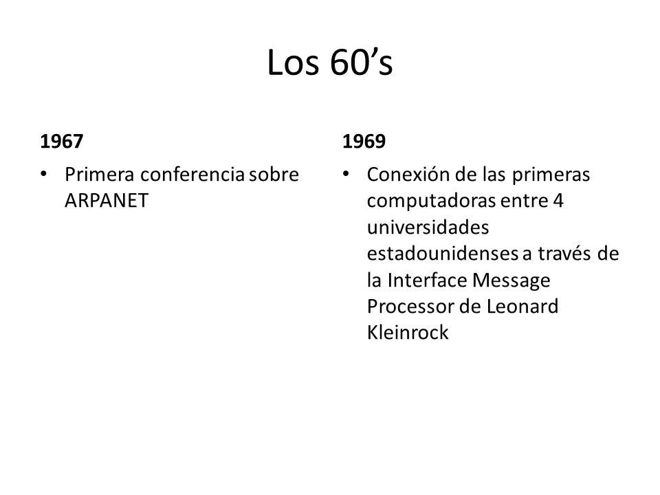 Los 60s 1967 Primera conferencia sobre ARPANET 1969 Conexión de las primeras computadoras entre 4 universidades estadounidenses a través de la Interfa