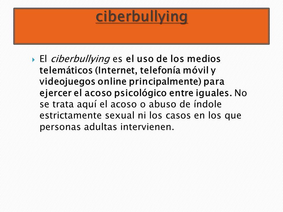 El ciberbullying es el uso de los medios telemáticos (Internet, telefonía móvil y videojuegos online principalmente) para ejercer el acoso psicológico entre iguales.
