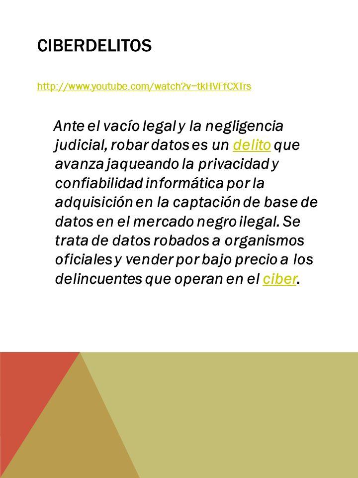 CIBERDELITOS http://www.youtube.com/watch v=tkHVFfCXTrs Ante el vacío legal y la negligencia judicial, robar datos es un delito que avanza jaqueando la privacidad y confiabilidad informática por la adquisición en la captación de base de datos en el mercado negro ilegal.