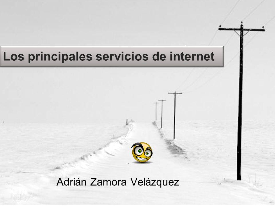 Los principales servicios de internet Adrián Zamora Velázquez