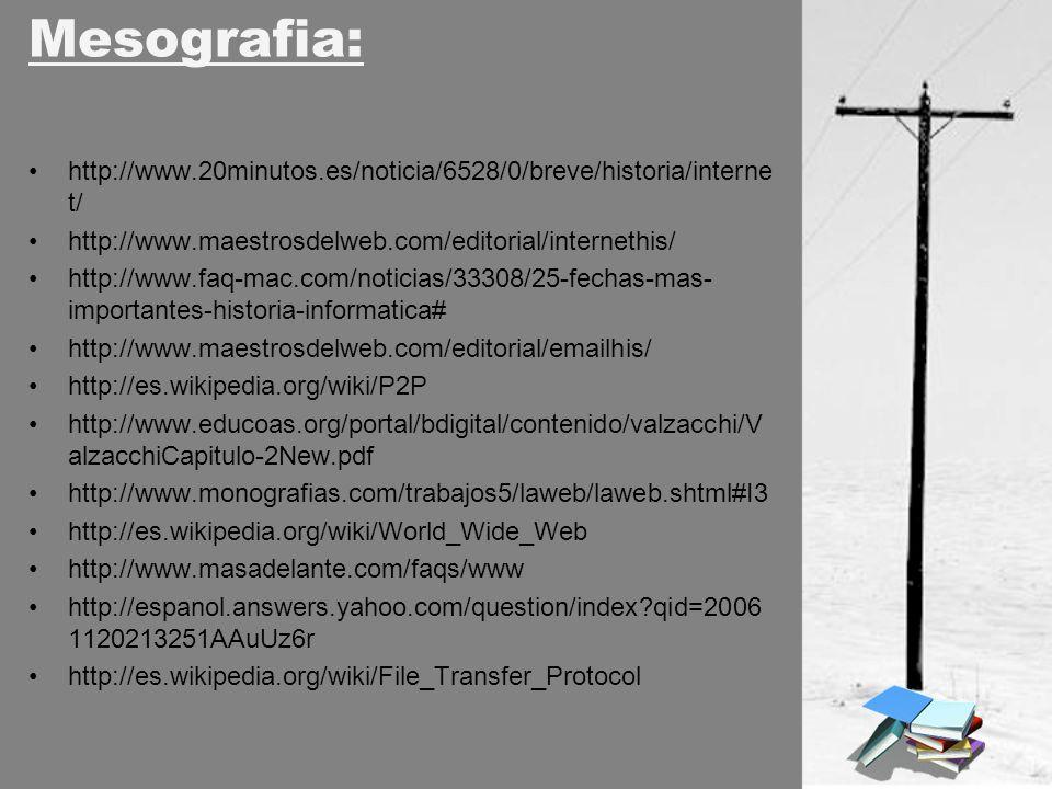 Mesografia: http://www.20minutos.es/noticia/6528/0/breve/historia/interne t/ http://www.maestrosdelweb.com/editorial/internethis/ http://www.faq-mac.c